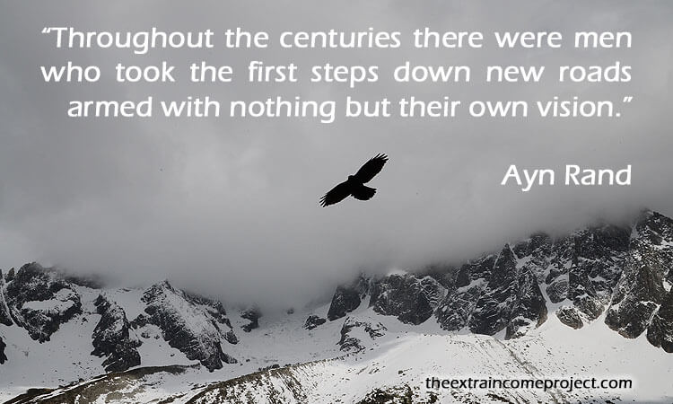"""Throughout the centuries there were men who took the first steps down new roads armed with nothing but their own vision."" Quote by Ayn Rand"