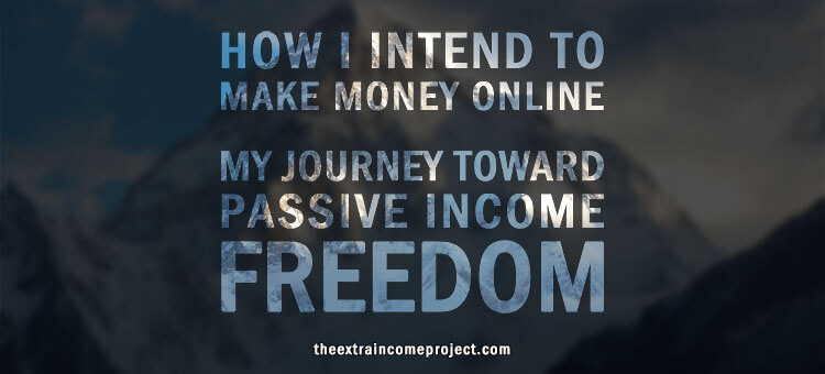 How I intend to earn extra cash online. My journey towards passive income freedom.