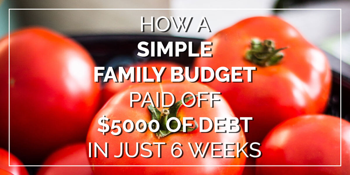 How A Simple Family Budget Paid Off $5000 In Just 6 Weeks