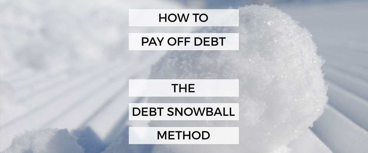 How To Pay Off Debt - The Debt Snowball Method