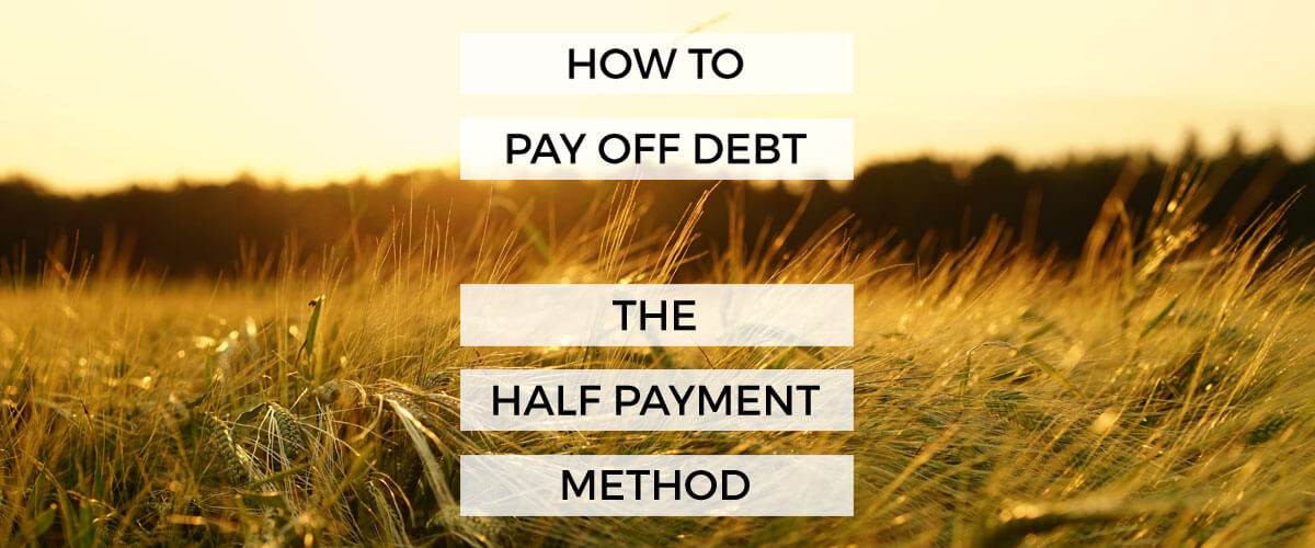 How To Pay Off Debt - The Half Payment Method