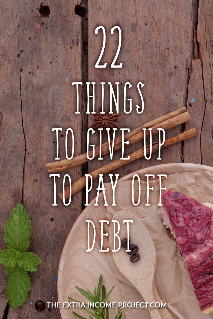 22 things you can give up to pay off debt. If you are in debt and you want to get your debt paid off to become debt free, or perhaps even just want to save money, then here are 22 ideas of things to give up to become debt free.