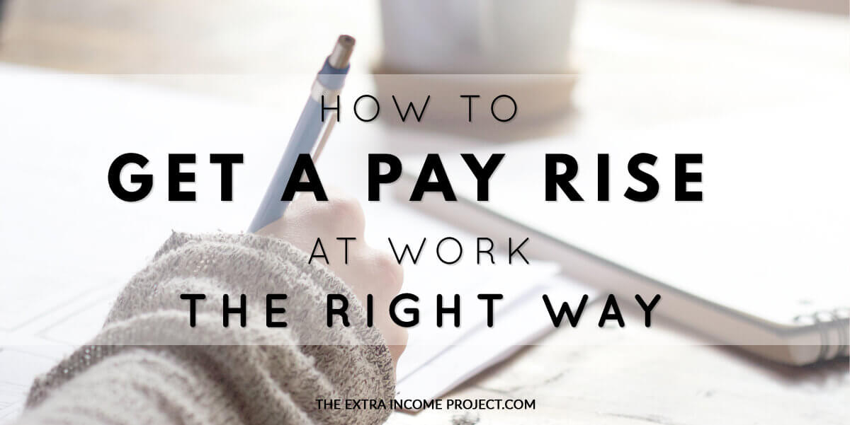how to get a pay rise at work the right way