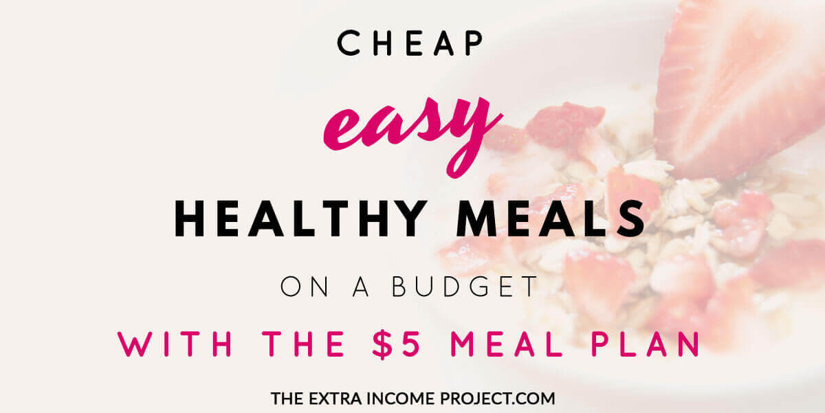 Cheap, Easy, Healthy Meals on a Budget with the $5 Meal Plan