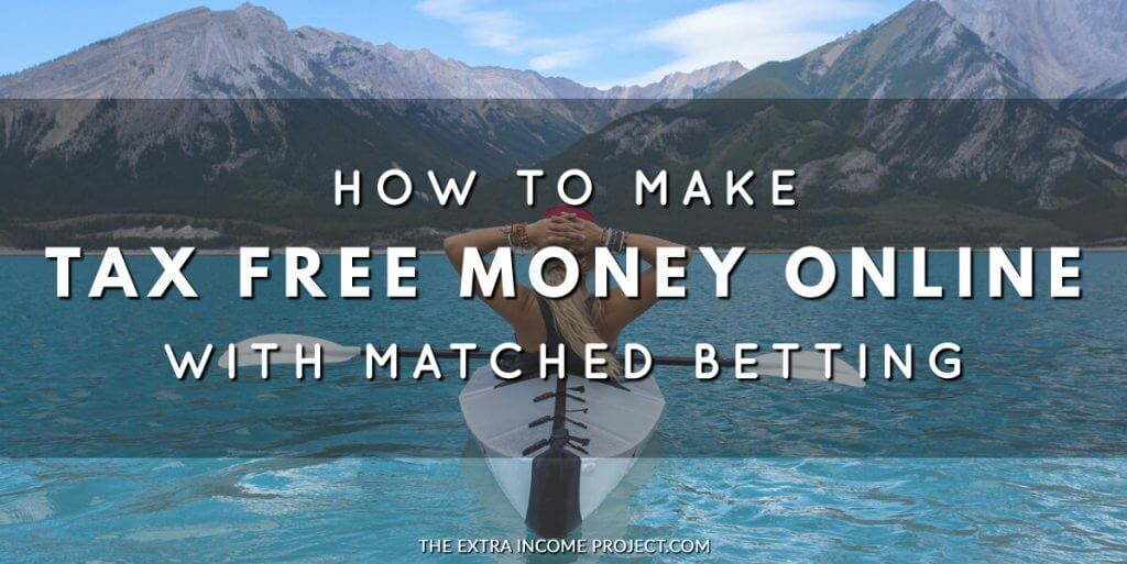 How to Make Tax Free Money Online with Matched Betting