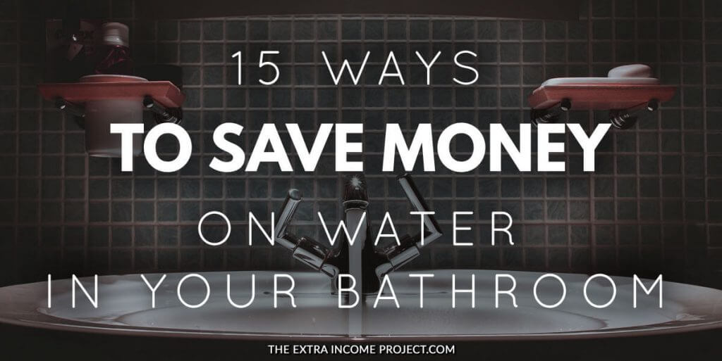 15 Ways To Save Money On Water In Your Bathroom