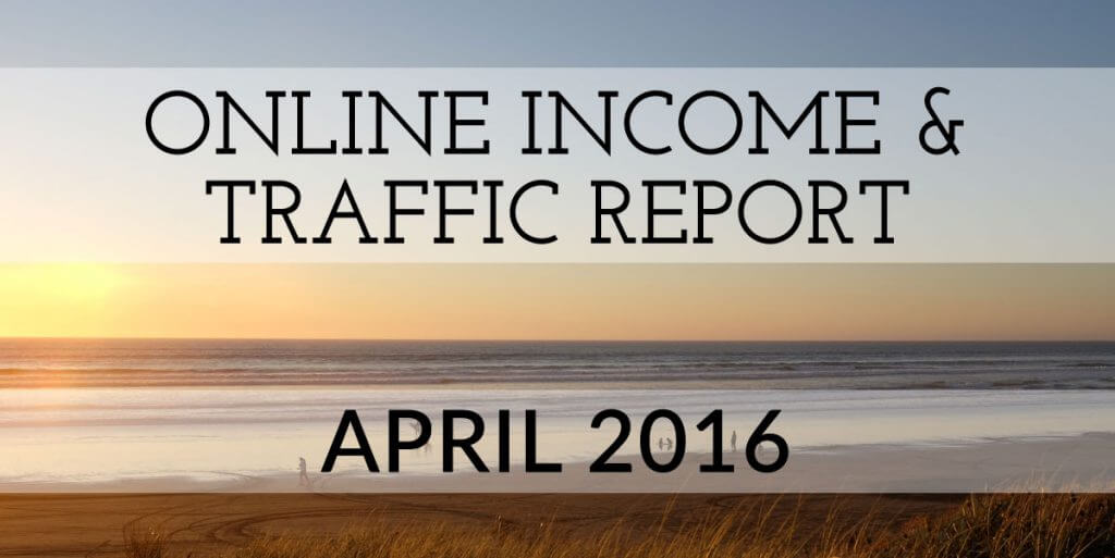 April 2016 Online Income & Traffic Report