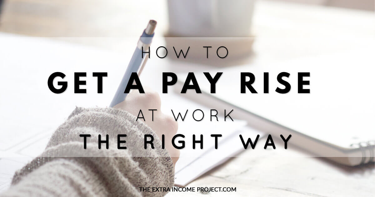 How to Get a Pay Rise at Work The Right Way - Part 1